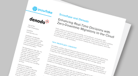 Snowflake and Denodo Enhancing Real-Time Decisions with Zero-Downtime Migrations to the Cloud