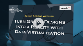 DAMA Webinar: Turn Grand Designs into a Reality with Data Virtualization